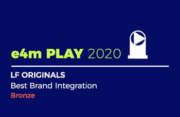 e4m PLAY 2020 LF ORIGINALS Best Brand Integration Bronze